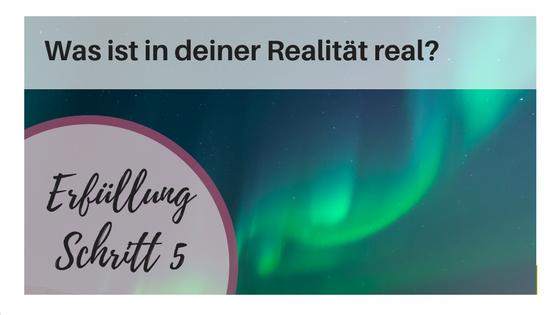 Erfüllungspfad Schritt 5  – Was ist deine Realität?