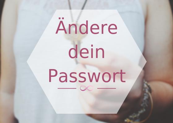 Ändere dein Lebens-Passwort!
